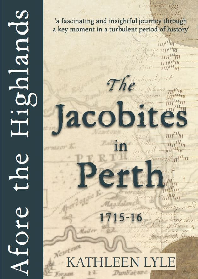 cover of a book by Kathleen Lyle called Afore the Highlands: the Jacobites in Perth 1715-16